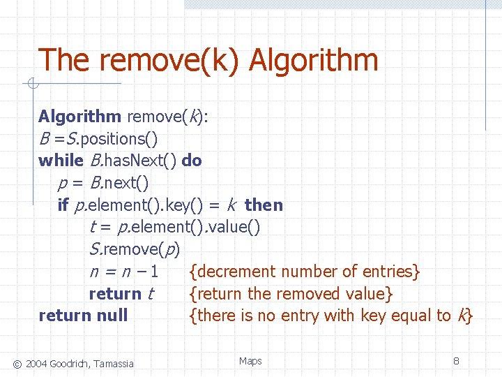 The remove(k) Algorithm remove(k): B =S. positions() while B. has. Next() do p =
