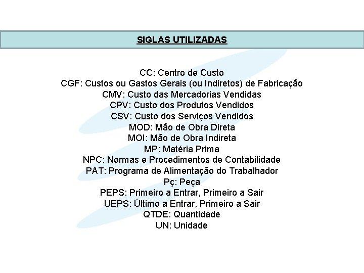 SIGLAS UTILIZADAS CC: Centro de Custo CGF: Custos ou Gastos Gerais (ou Indiretos) de