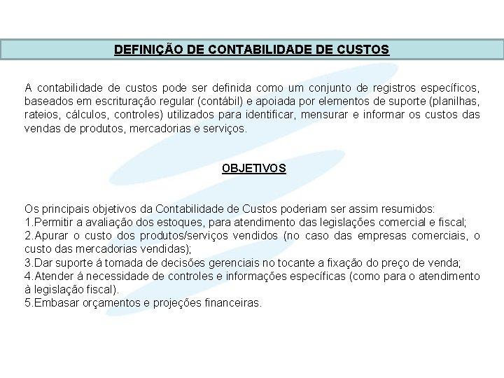 DEFINIÇÃO DE CONTABILIDADE DE CUSTOS A contabilidade de custos pode ser definida como um