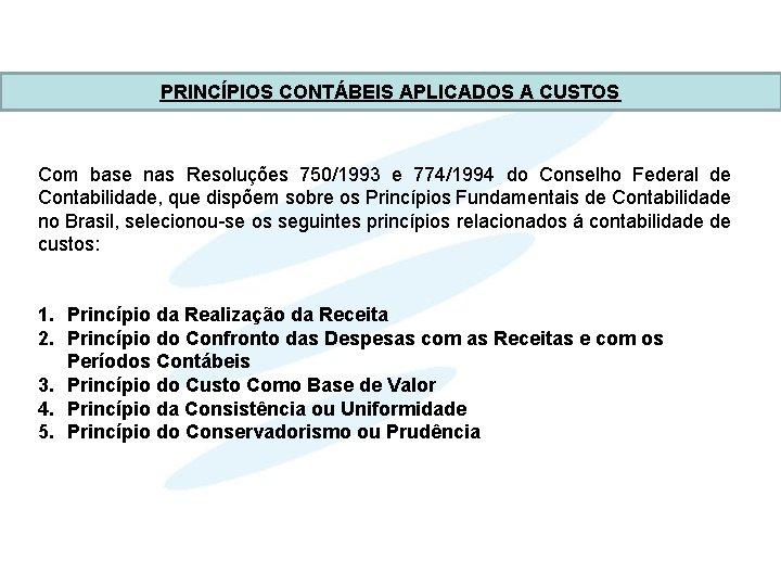 PRINCÍPIOS CONTÁBEIS APLICADOS A CUSTOS Com base nas Resoluções 750/1993 e 774/1994 do Conselho