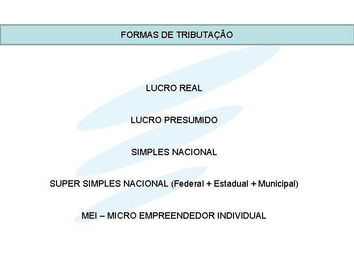FORMAS DE TRIBUTAÇÃO LUCRO REAL LUCRO PRESUMIDO SIMPLES NACIONAL SUPER SIMPLES NACIONAL (Federal +