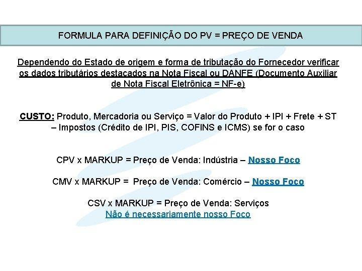 FORMULA PARA DEFINIÇÃO DO PV = PREÇO DE VENDA Dependendo do Estado de origem