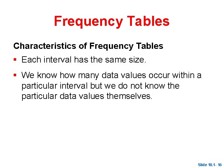 Frequency Tables Characteristics of Frequency Tables § Each interval has the same size. §