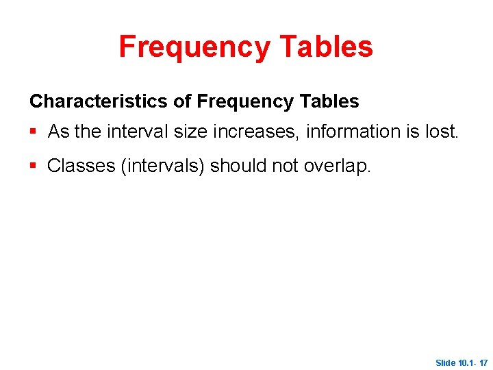 Frequency Tables Characteristics of Frequency Tables § As the interval size increases, information is