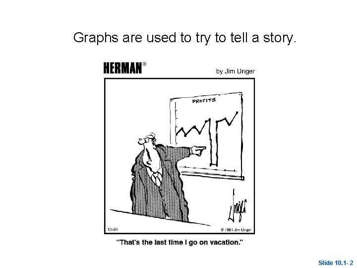 Graphs are used to try to tell a story. Slide 10. 1 - 2