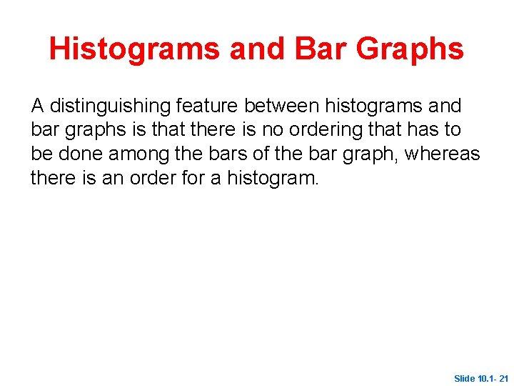 Histograms and Bar Graphs A distinguishing feature between histograms and bar graphs is that