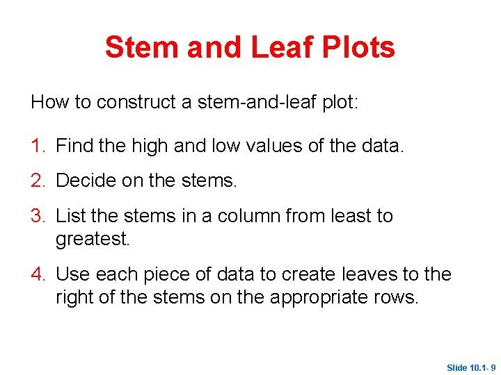 Stem and Leaf Plots How to construct a stem-and-leaf plot: 1. Find the high