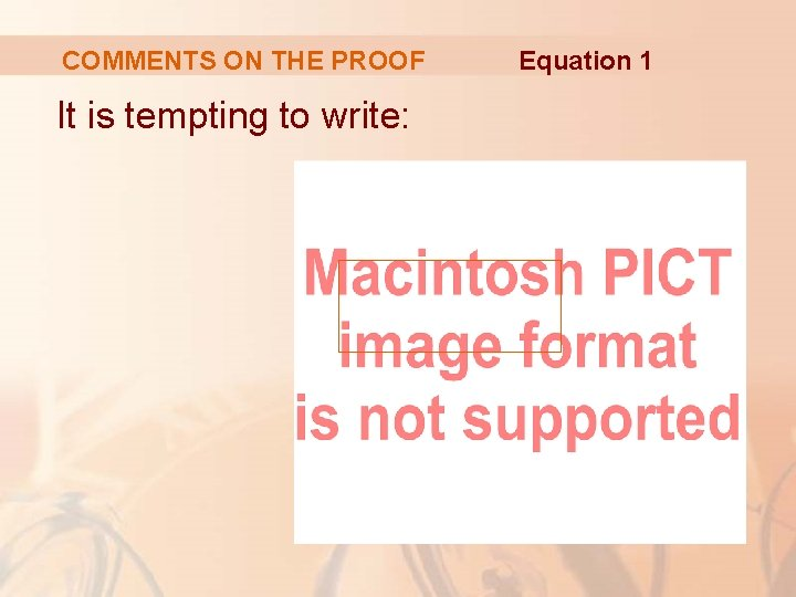 COMMENTS ON THE PROOF It is tempting to write: Equation 1
