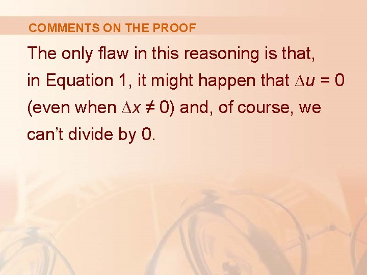 COMMENTS ON THE PROOF The only flaw in this reasoning is that, in Equation