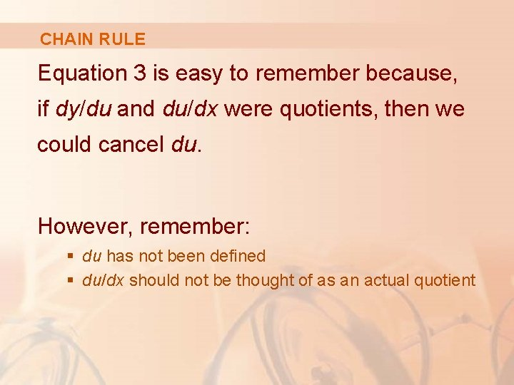 CHAIN RULE Equation 3 is easy to remember because, if dy/du and du/dx were