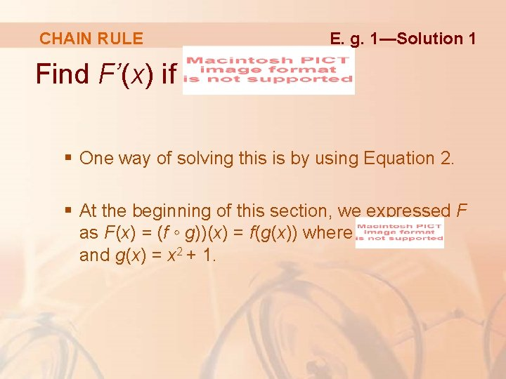 CHAIN RULE E. g. 1—Solution 1 Find F'(x) if § One way of solving