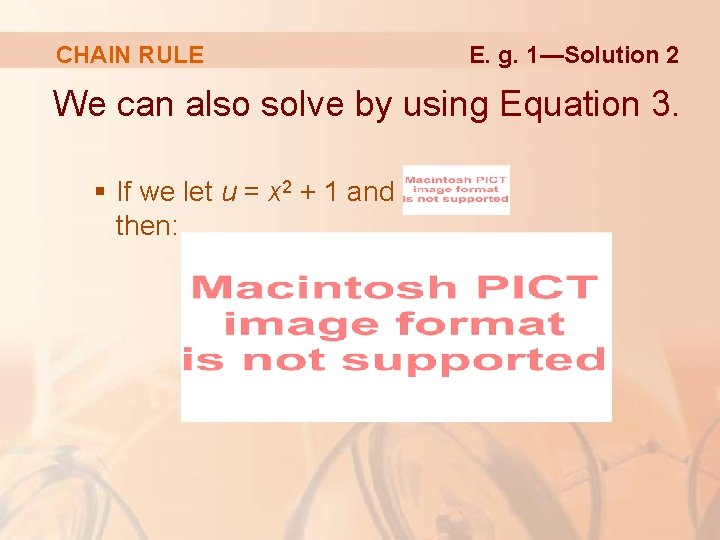 CHAIN RULE E. g. 1—Solution 2 We can also solve by using Equation 3.