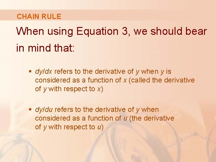 CHAIN RULE When using Equation 3, we should bear in mind that: § dy/dx