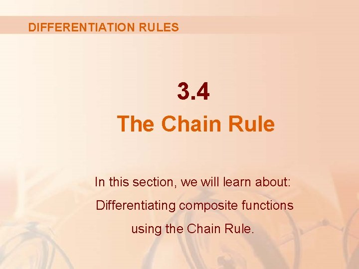 DIFFERENTIATION RULES 3. 4 The Chain Rule In this section, we will learn about: