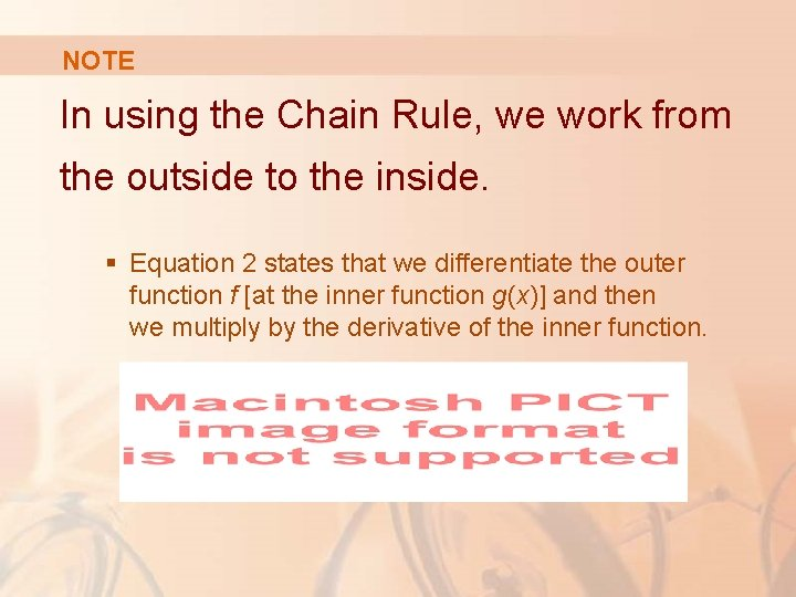 NOTE In using the Chain Rule, we work from the outside to the inside.