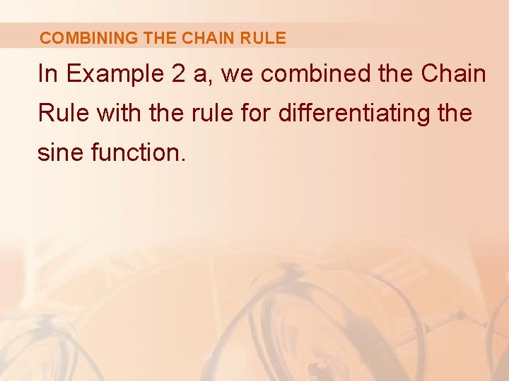 COMBINING THE CHAIN RULE In Example 2 a, we combined the Chain Rule with