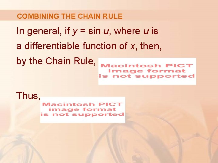 COMBINING THE CHAIN RULE In general, if y = sin u, where u is