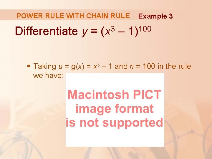 POWER RULE WITH CHAIN RULE Example 3 Differentiate y = (x 3 – 1)100