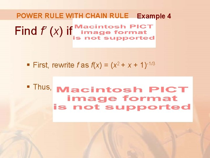 POWER RULE WITH CHAIN RULE Example 4 Find f' (x) if § First, rewrite