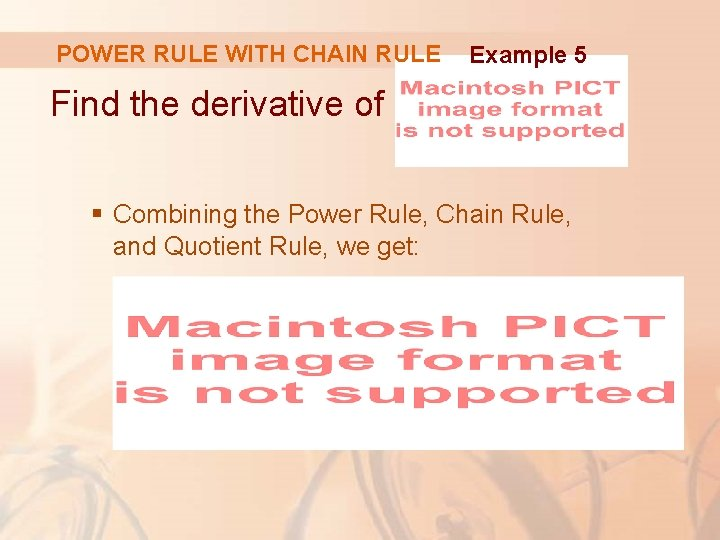 POWER RULE WITH CHAIN RULE Example 5 Find the derivative of § Combining the