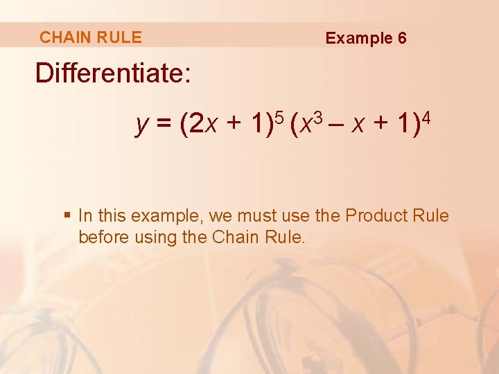 CHAIN RULE Example 6 Differentiate: y = (2 x + 1)5 (x 3 –