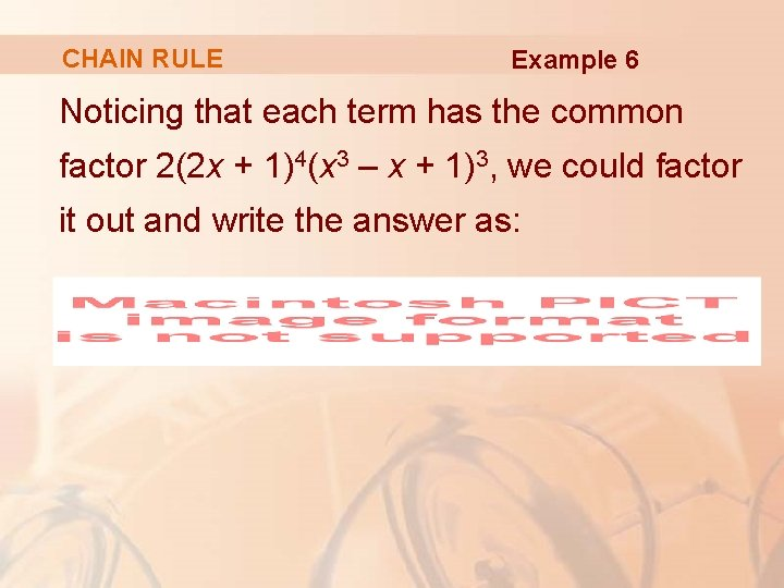 CHAIN RULE Example 6 Noticing that each term has the common factor 2(2 x