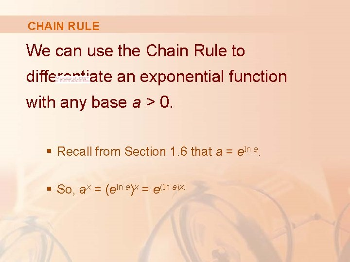 CHAIN RULE We can use the Chain Rule to differentiate an exponential function with