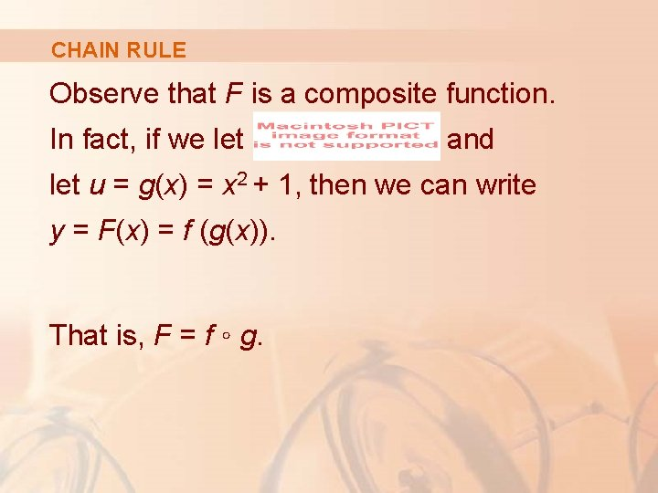 CHAIN RULE Observe that F is a composite function. In fact, if we let