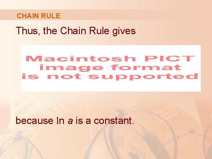 CHAIN RULE Thus, the Chain Rule gives because ln a is a constant.
