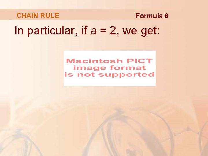 CHAIN RULE Formula 6 In particular, if a = 2, we get: