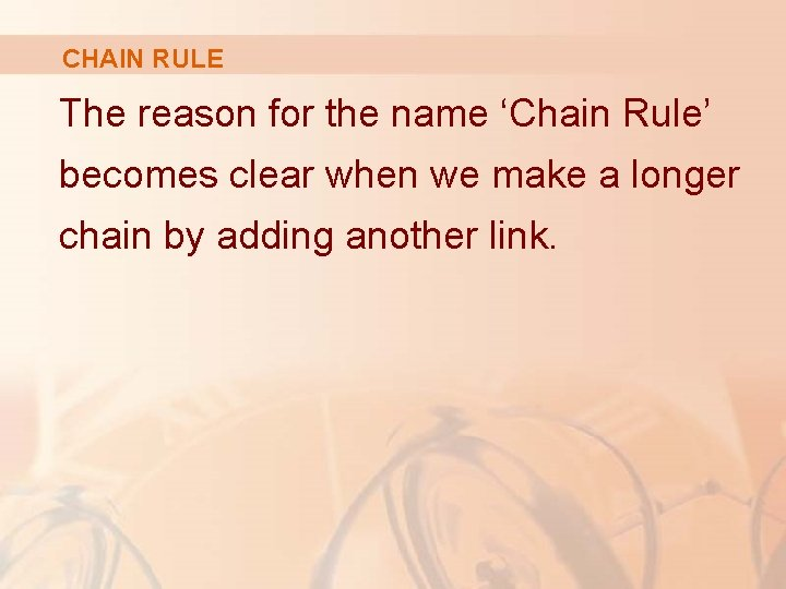 CHAIN RULE The reason for the name 'Chain Rule' becomes clear when we make