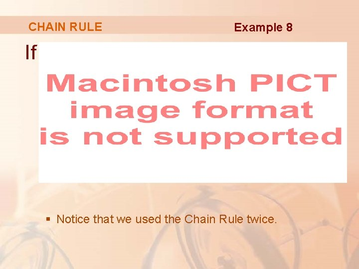 CHAIN RULE Example 8 If § Notice that we used the Chain Rule twice.