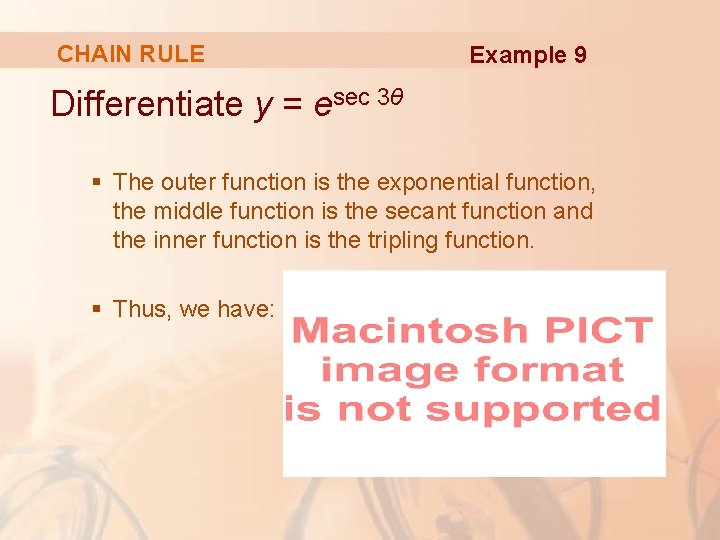 CHAIN RULE Example 9 Differentiate y = esec 3θ § The outer function is