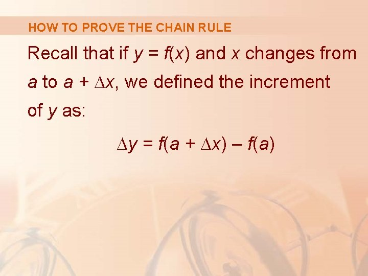 HOW TO PROVE THE CHAIN RULE Recall that if y = f(x) and x
