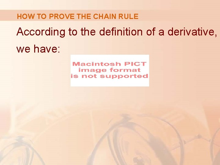 HOW TO PROVE THE CHAIN RULE According to the definition of a derivative, we