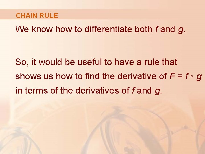 CHAIN RULE We know how to differentiate both f and g. So, it would