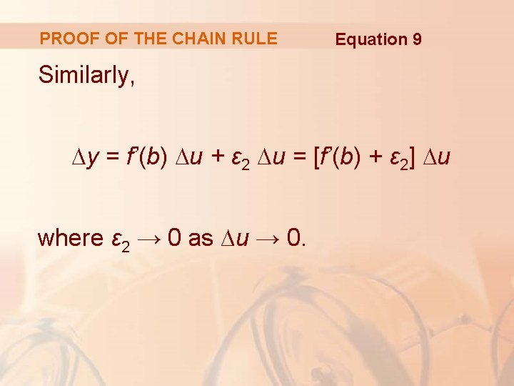 PROOF OF THE CHAIN RULE Equation 9 Similarly, ∆y = f'(b) ∆u + ε