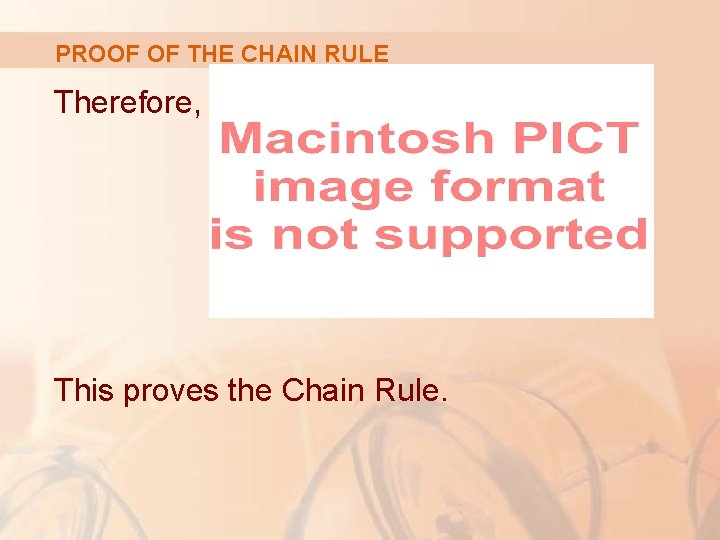 PROOF OF THE CHAIN RULE Therefore, This proves the Chain Rule.