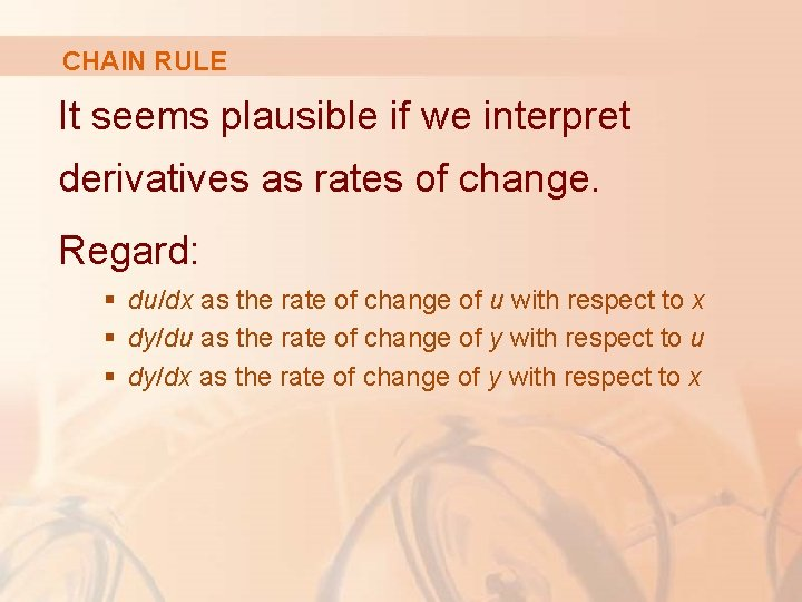 CHAIN RULE It seems plausible if we interpret derivatives as rates of change. Regard: