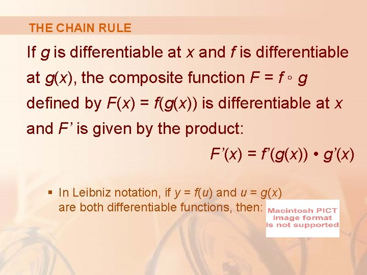 THE CHAIN RULE If g is differentiable at x and f is differentiable at