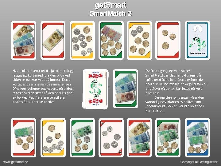 get. Smart. Match 2 Hver spiller starter med sju kort. I tillegges ett kort