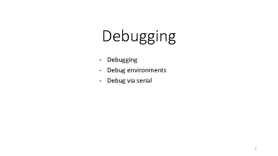 Debugging - Debug environments - Debug via serial 1