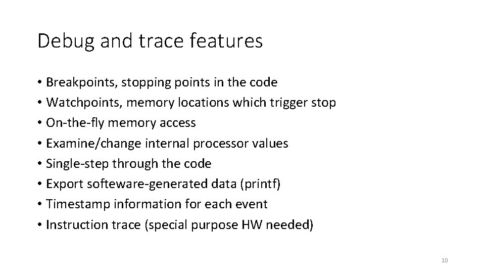 Debug and trace features • Breakpoints, stopping points in the code • Watchpoints, memory