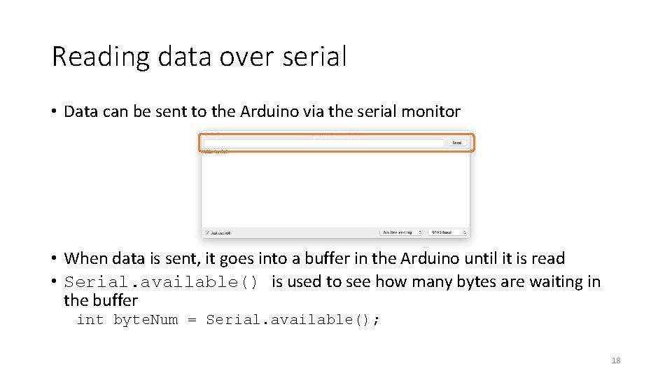 Reading data over serial • Data can be sent to the Arduino via the