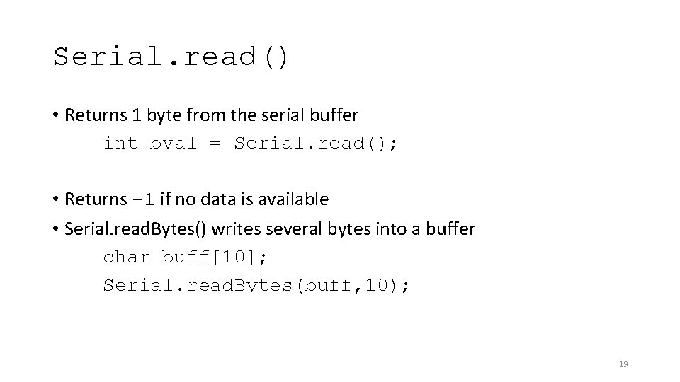 Serial. read() • Returns 1 byte from the serial buffer int bval = Serial.