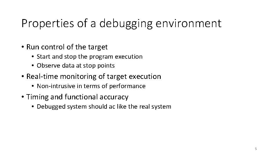 Properties of a debugging environment • Run control of the target • Start and