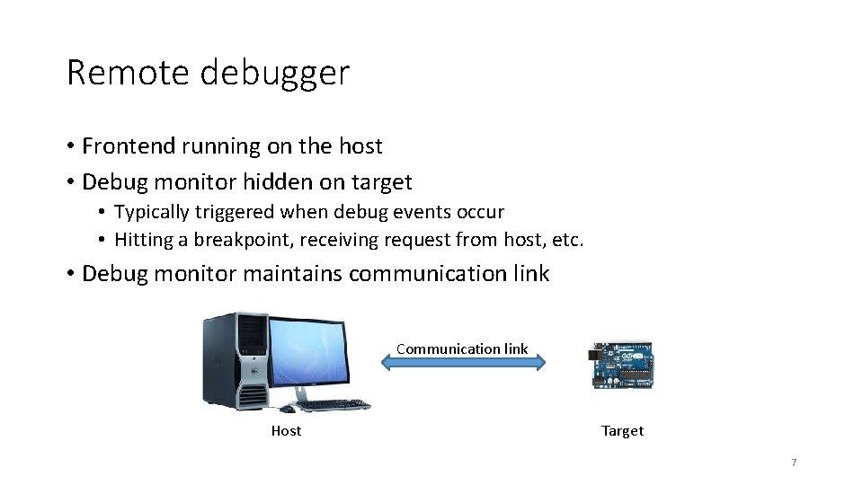 Remote debugger • Frontend running on the host • Debug monitor hidden on target