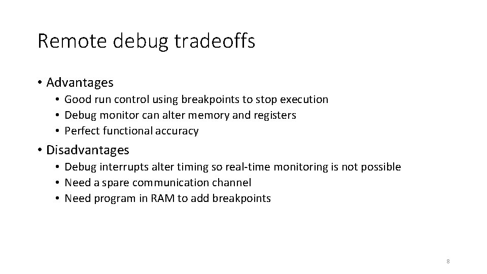 Remote debug tradeoffs • Advantages • Good run control using breakpoints to stop execution