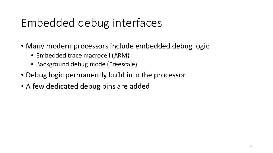 Embedded debug interfaces • Many modern processors include embedded debug logic • Embedded trace