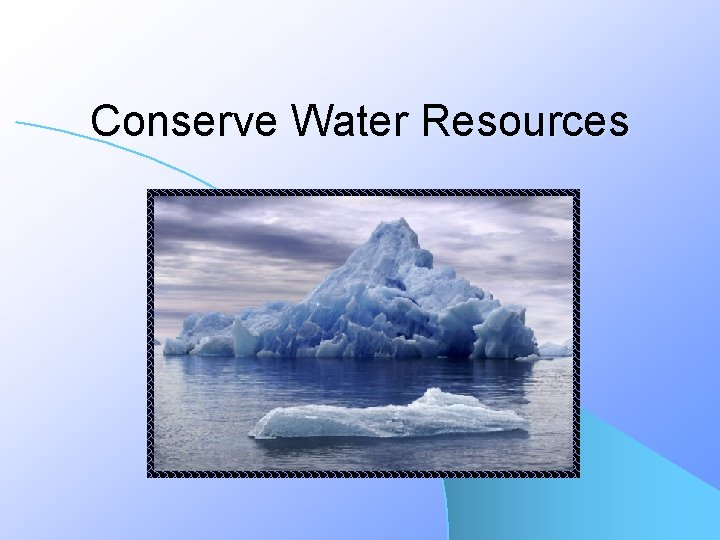 Conserve Water Resources